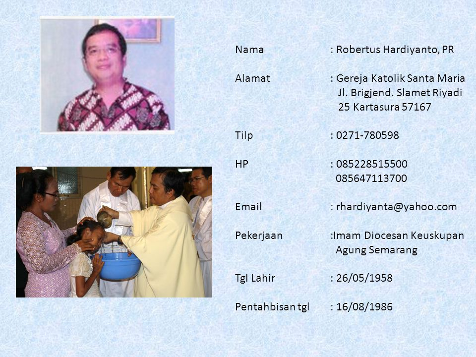 Nama: Robertus Hardiyanto, PR Alamat: Gereja Katolik Santa Maria Jl.