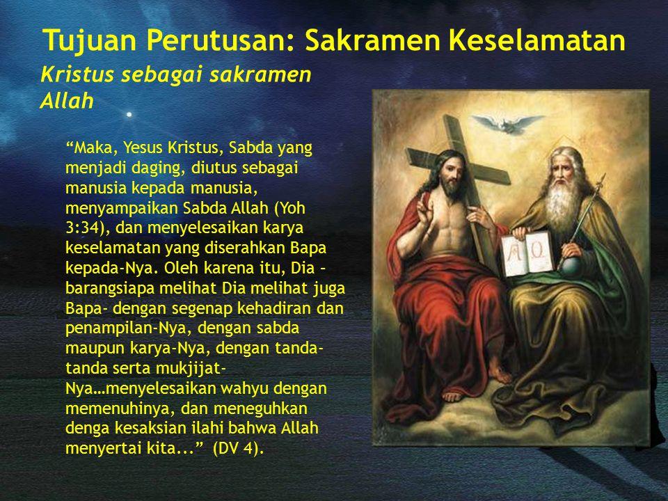 """Tujuan Perutusan: Sakramen Keselamatan Kristus sebagai sakramen Allah """"Maka, Yesus Kristus, Sabda yang menjadi daging, diutus sebagai manusia kepada m"""