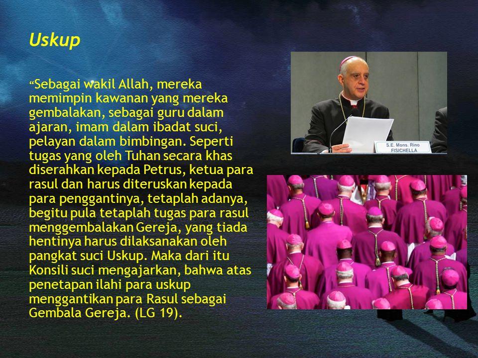"""Uskup """" Sebagai wakil Allah, mereka memimpin kawanan yang mereka gembalakan, sebagai guru dalam ajaran, imam dalam ibadat suci, pelayan dalam bimbinga"""