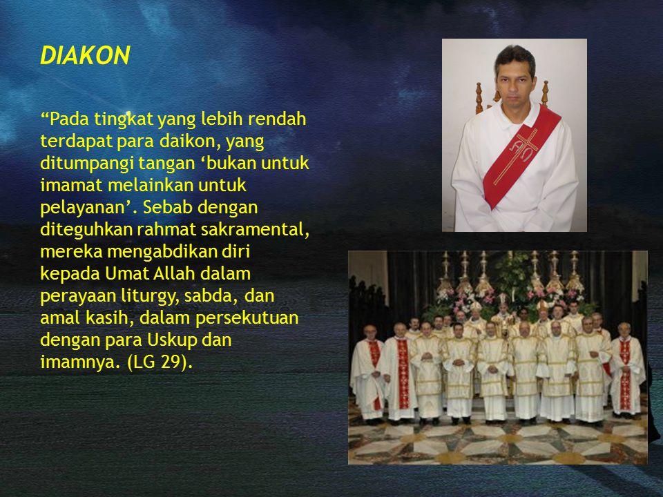 DIAKON Pada tingkat yang lebih rendah terdapat para daikon, yang ditumpangi tangan 'bukan untuk imamat melainkan untuk pelayanan'.