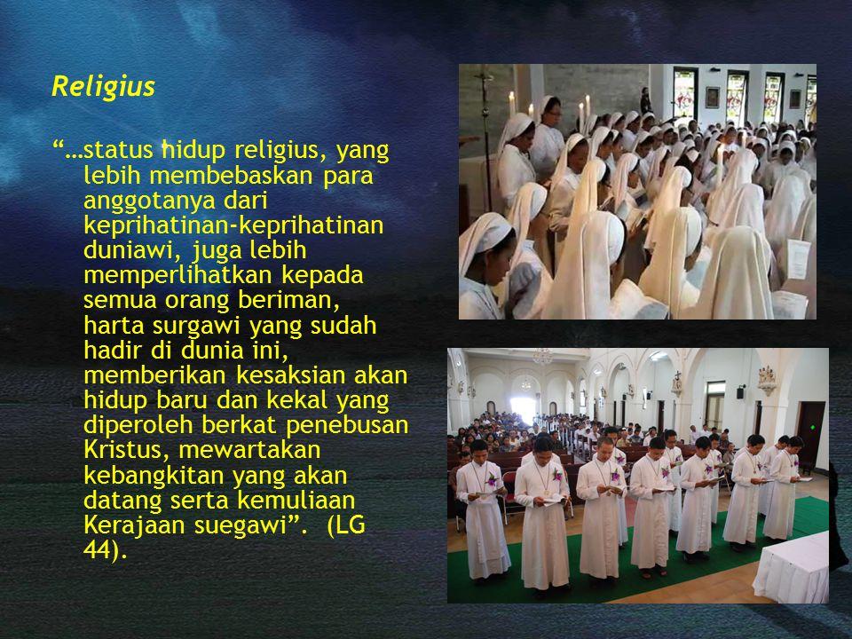 """Religius """"…status hidup religius, yang lebih membebaskan para anggotanya dari keprihatinan-keprihatinan duniawi, juga lebih memperlihatkan kepada semu"""