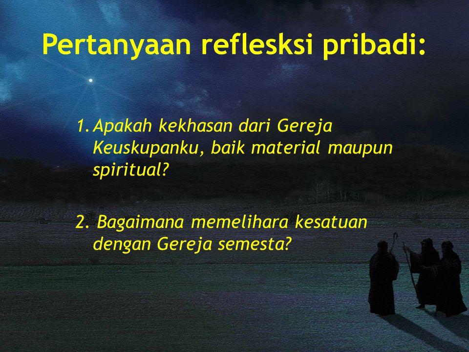 Pertanyaan reflesksi pribadi: 1.Apakah kekhasan dari Gereja Keuskupanku, baik material maupun spiritual? 2. Bagaimana memelihara kesatuan dengan Gerej