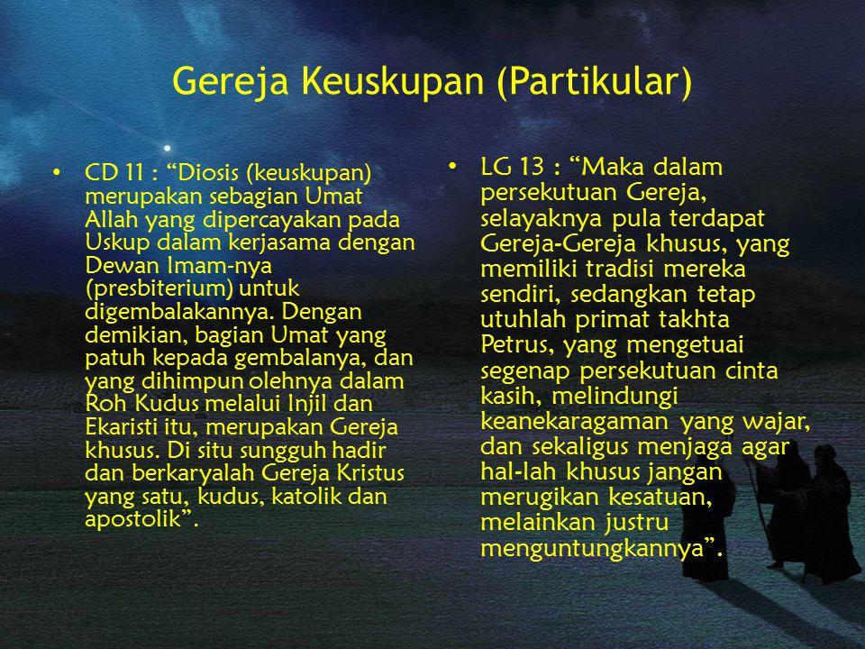 Gereja Keuskupan (Partikular) CD 11 : Diosis (keuskupan) merupakan sebagian Umat Allah yang dipercayakan pada Uskup dalam kerjasama dengan Dewan Imam-nya (presbiterium) untuk digembalakannya.