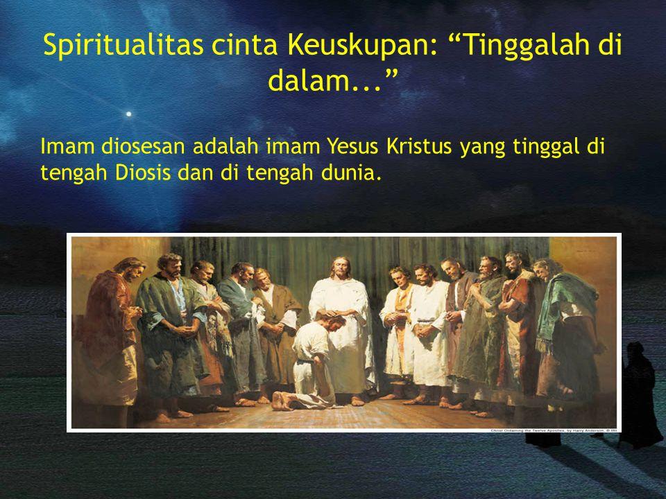 Spiritualitas cinta Keuskupan: Tinggalah di dalam... Imam diosesan adalah imam Yesus Kristus yang tinggal di tengah Diosis dan di tengah dunia.