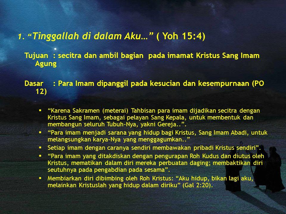 """1. """" Tinggallah di dalam Aku…"""" ( Yoh 15:4) Tujuan: secitra dan ambil bagian pada imamat Kristus Sang Imam Agung Dasar: Para Imam dipanggil pada kesuci"""
