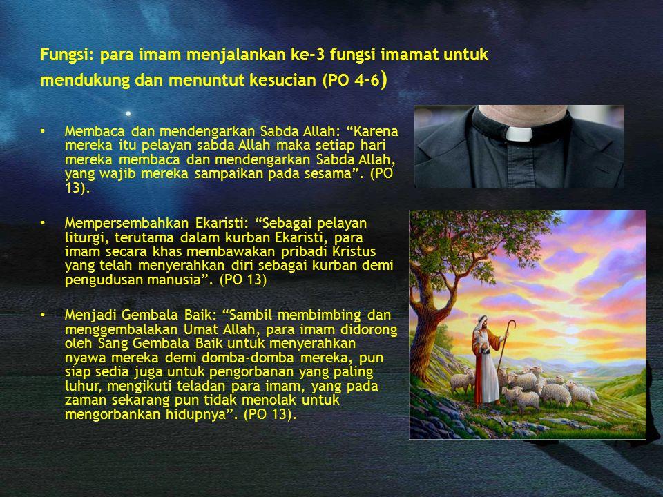 """Fungsi: para imam menjalankan ke-3 fungsi imamat untuk mendukung dan menuntut kesucian (PO 4-6 ) Membaca dan mendengarkan Sabda Allah: """"Karena mereka"""