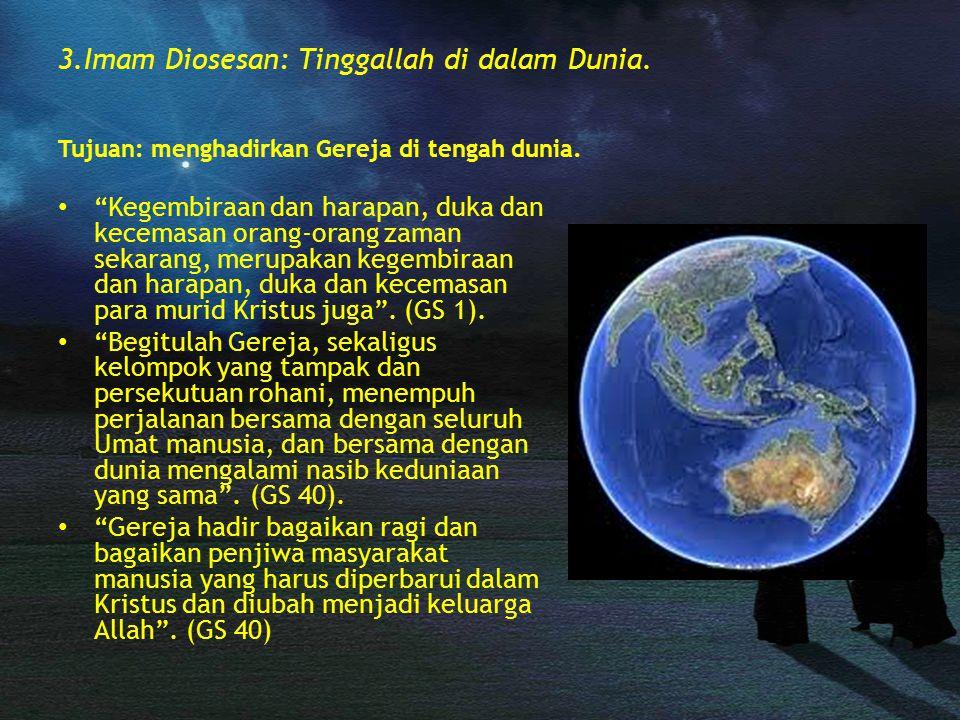 """3.Imam Diosesan: Tinggallah di dalam Dunia. Tujuan: menghadirkan Gereja di tengah dunia. """"Kegembiraan dan harapan, duka dan kecemasan orang-orang zama"""