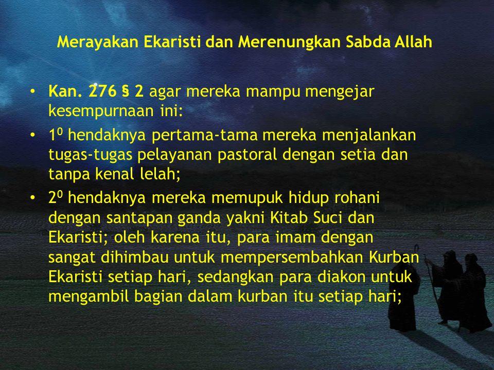 Merayakan Ekaristi dan Merenungkan Sabda Allah Kan. 276 § 2 agar mereka mampu mengejar kesempurnaan ini: 1 0 hendaknya pertama-tama mereka menjalankan