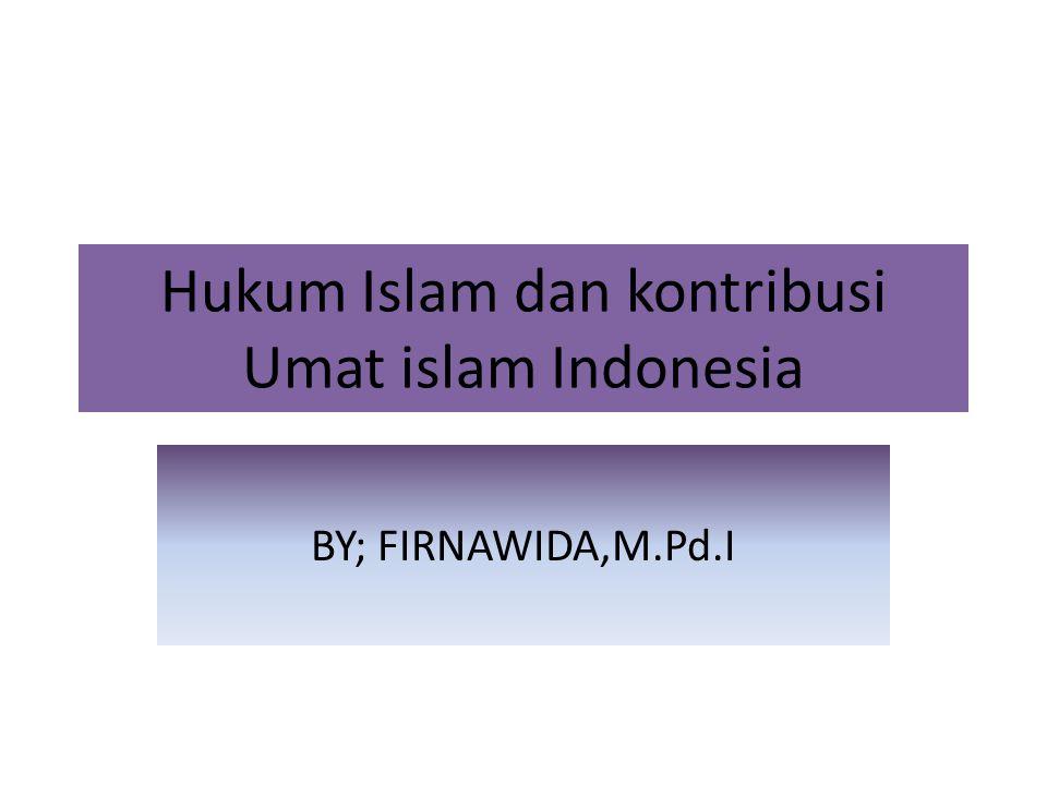 Hukum Islam dan kontribusi Umat islam Indonesia BY; FIRNAWIDA,M.Pd.I