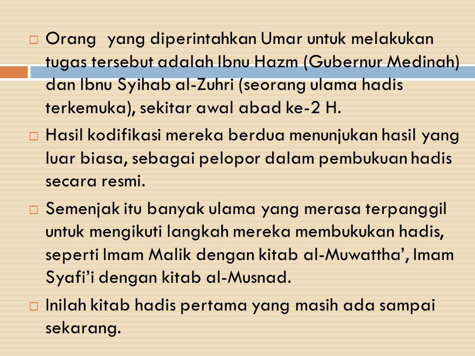  Orang yang diperintahkan Umar untuk melakukan tugas tersebut adalah Ibnu Hazm (Gubernur Medinah) dan Ibnu Syihab al-Zuhri (seorang ulama hadis terke