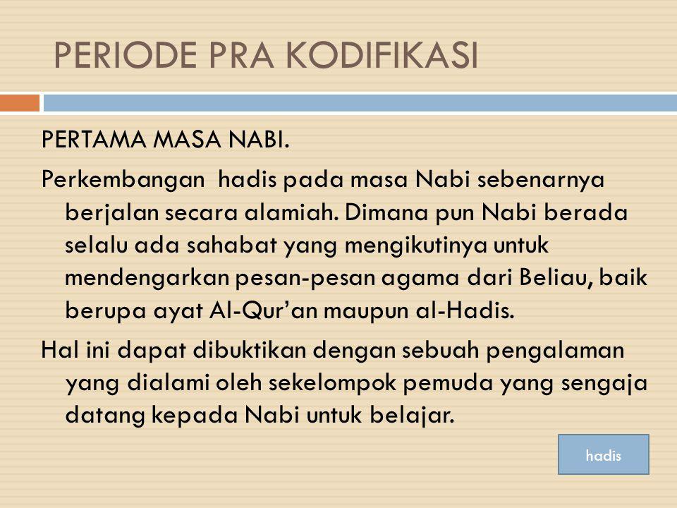  Penulisan hadis pada masa Nabi tidak mendapat persetujuan secara resmi dari Nabi karena: 1.