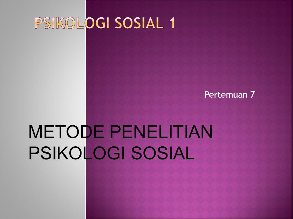 Pertemuan 7 METODE PENELITIAN PSIKOLOGI SOSIAL