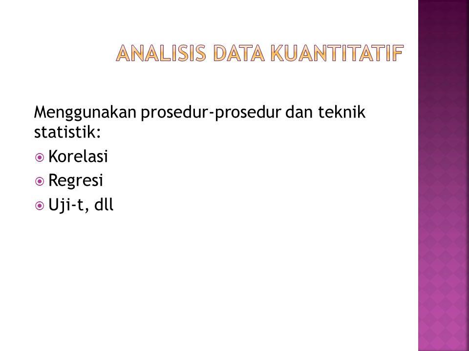 Menggunakan prosedur-prosedur dan teknik statistik:  Korelasi  Regresi  Uji-t, dll