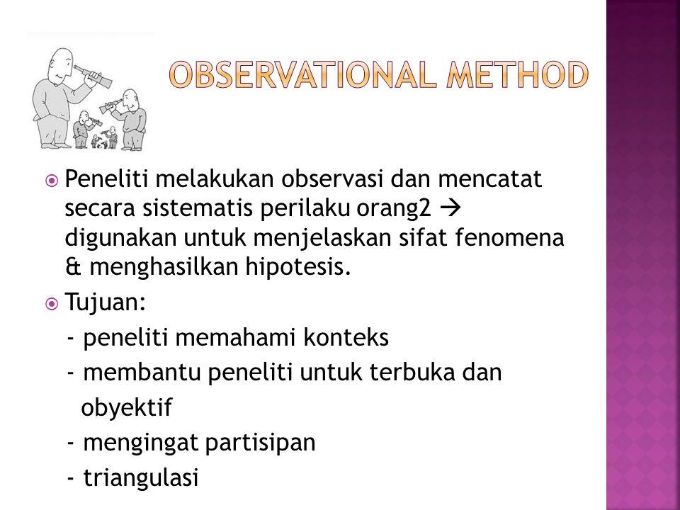  Peneliti melakukan observasi dan mencatat secara sistematis perilaku orang2  digunakan untuk menjelaskan sifat fenomena & menghasilkan hipotesis. 