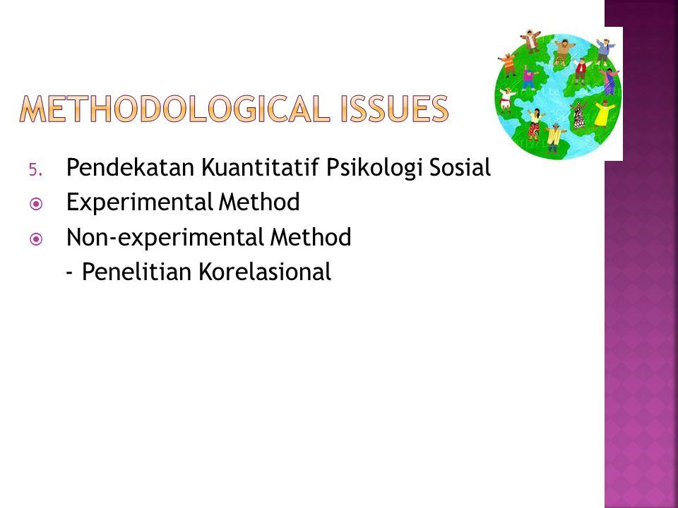 5. Pendekatan Kuantitatif Psikologi Sosial  Experimental Method  Non-experimental Method - Penelitian Korelasional