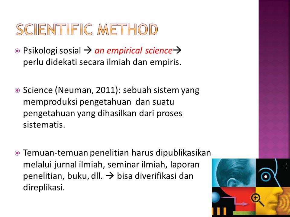  Psikologi sosial  an empirical science  perlu didekati secara ilmiah dan empiris.  Science (Neuman, 2011): sebuah sistem yang memproduksi pengeta
