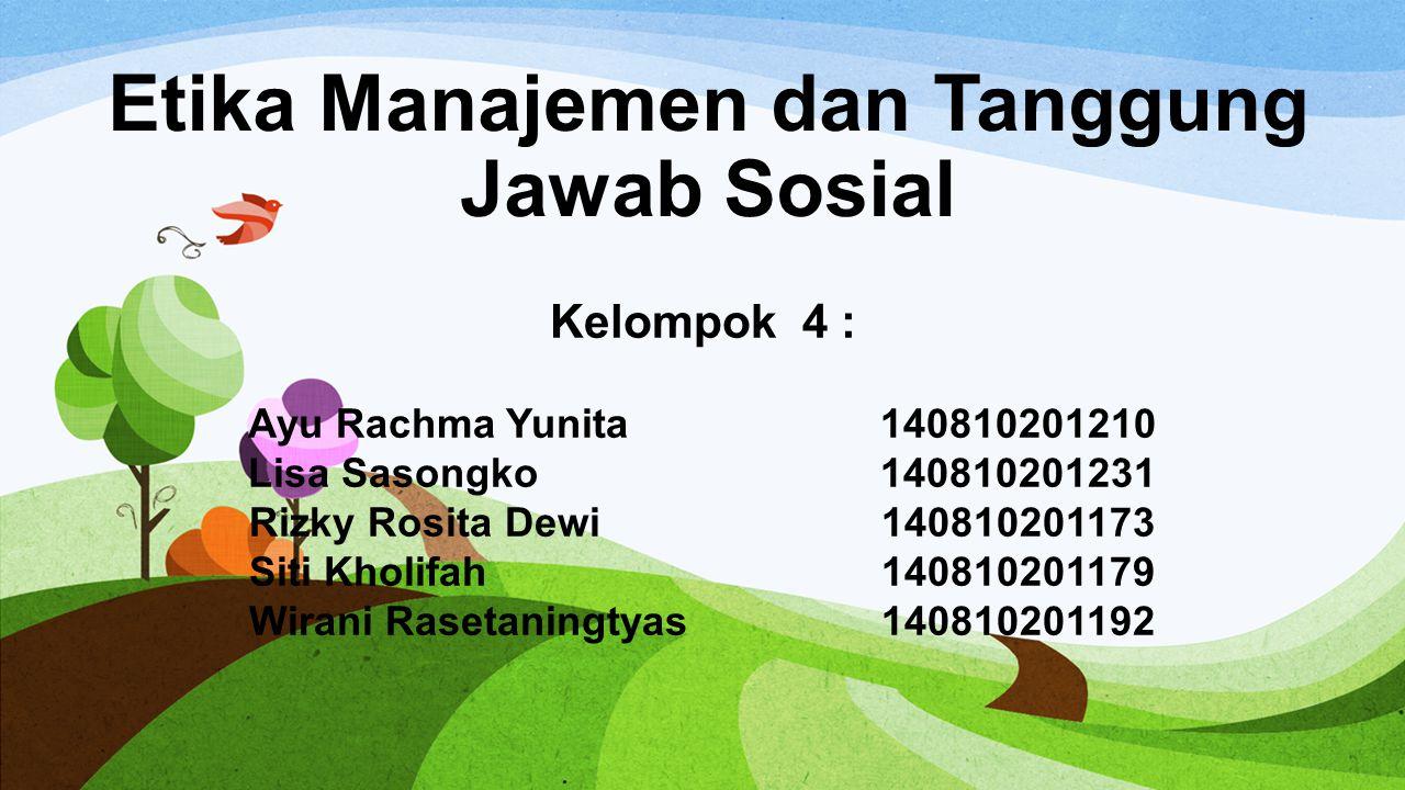 Etika Manajemen dan Tanggung Jawab Sosial Kelompok 4 : Ayu Rachma Yunita140810201210 Lisa Sasongko140810201231 Rizky Rosita Dewi140810201173 Siti Khol