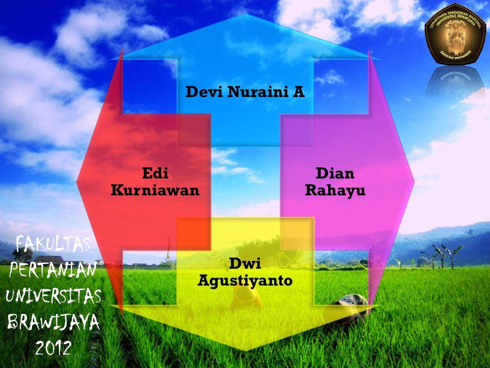 Devi Nuraini A Dian Rahayu Dwi Agustiyanto Edi Kurniawan FAKULTAS PERTANIAN UNIVERSITAS BRAWIJAYA 2012