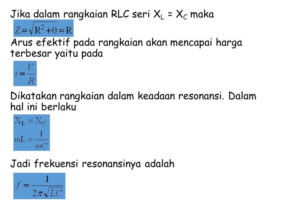 Jika dalam rangkaian RLC seri X L = X C maka Arus efektif pada rangkaian akan mencapai harga terbesar yaitu pada Dikatakan rangkaian dalam keadaan res
