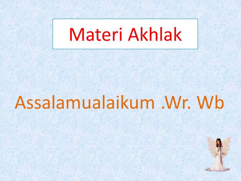 Materi Akhlak Assalamualaikum.Wr. Wb