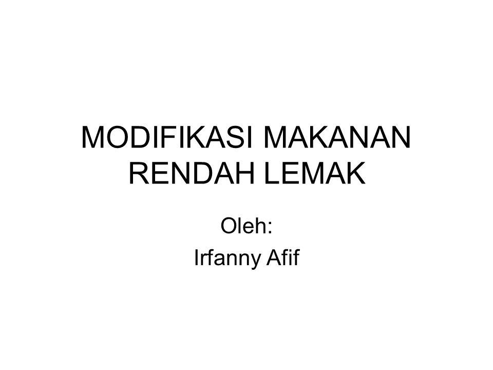 MODIFIKASI MAKANAN RENDAH LEMAK Oleh: Irfanny Afif