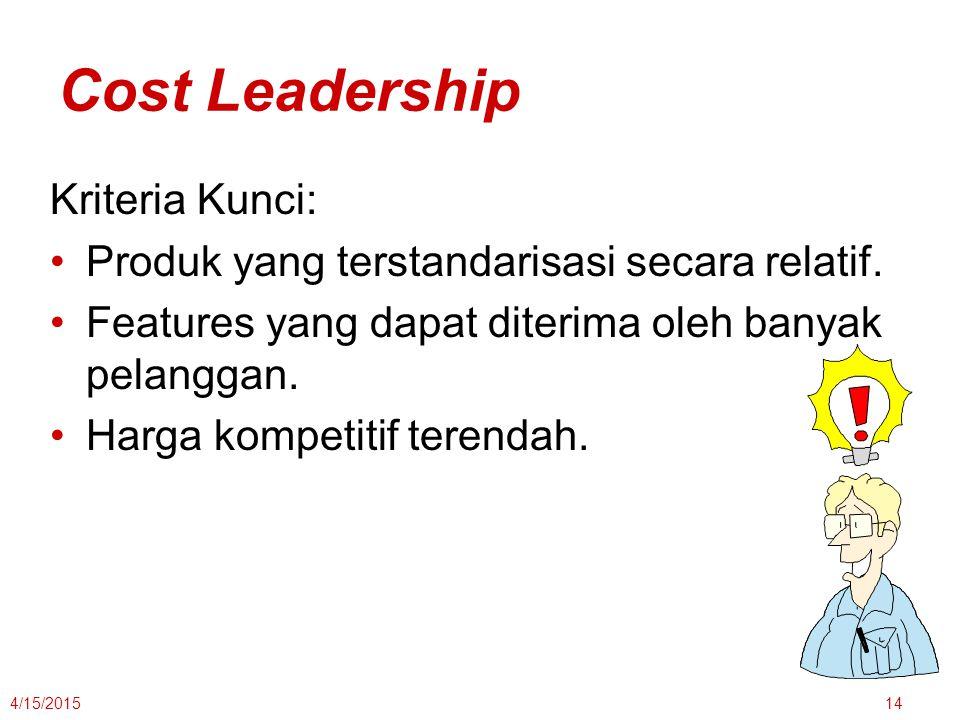4/15/201514 Cost Leadership Kriteria Kunci: Produk yang terstandarisasi secara relatif. Features yang dapat diterima oleh banyak pelanggan. Harga komp