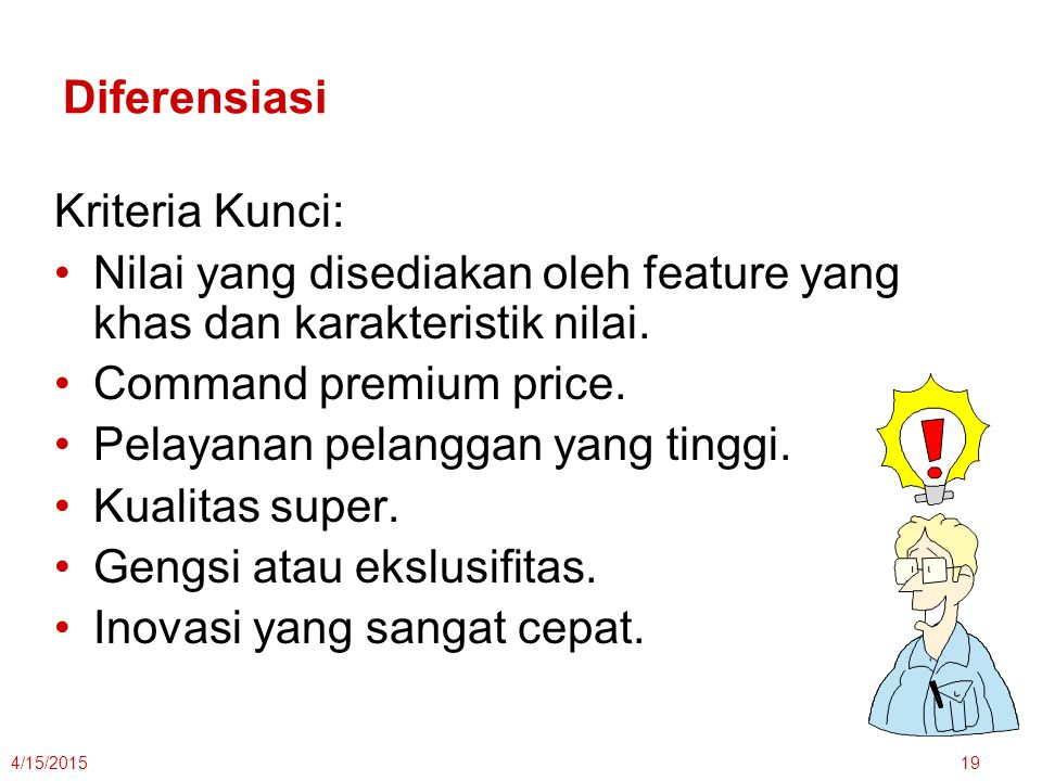 4/15/201519 Diferensiasi Kriteria Kunci: Nilai yang disediakan oleh feature yang khas dan karakteristik nilai. Command premium price. Pelayanan pelang