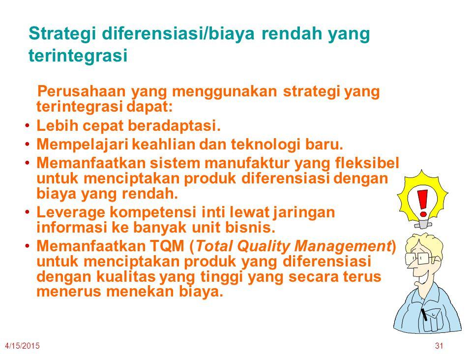 4/15/201531 Strategi diferensiasi/biaya rendah yang terintegrasi Perusahaan yang menggunakan strategi yang terintegrasi dapat: Lebih cepat beradaptasi