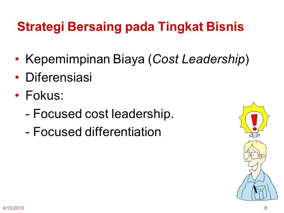 8 Strategi Bersaing pada Tingkat Bisnis Kepemimpinan Biaya (Cost Leadership) Diferensiasi Fokus: - Focused cost leadership.