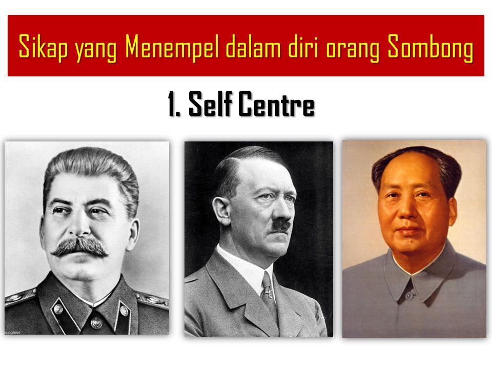 1. Self Centre Sikap yang Menempel dalam diri orang Sombong