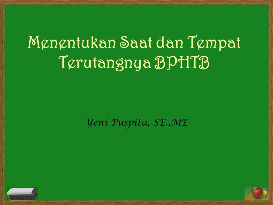 Menentukan Saat dan Tempat Terutangnya BPHTB Yeni Puspita, SE.,ME
