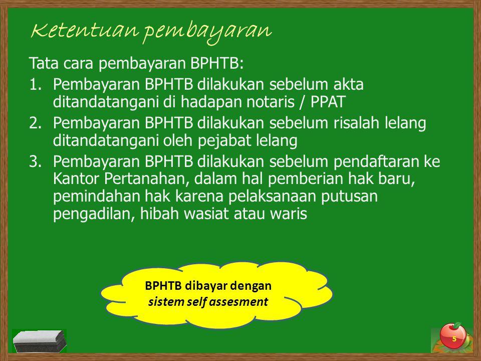 Ketentuan pembayaran Tata cara pembayaran BPHTB: 1.Pembayaran BPHTB dilakukan sebelum akta ditandatangani di hadapan notaris / PPAT 2.Pembayaran BPHTB