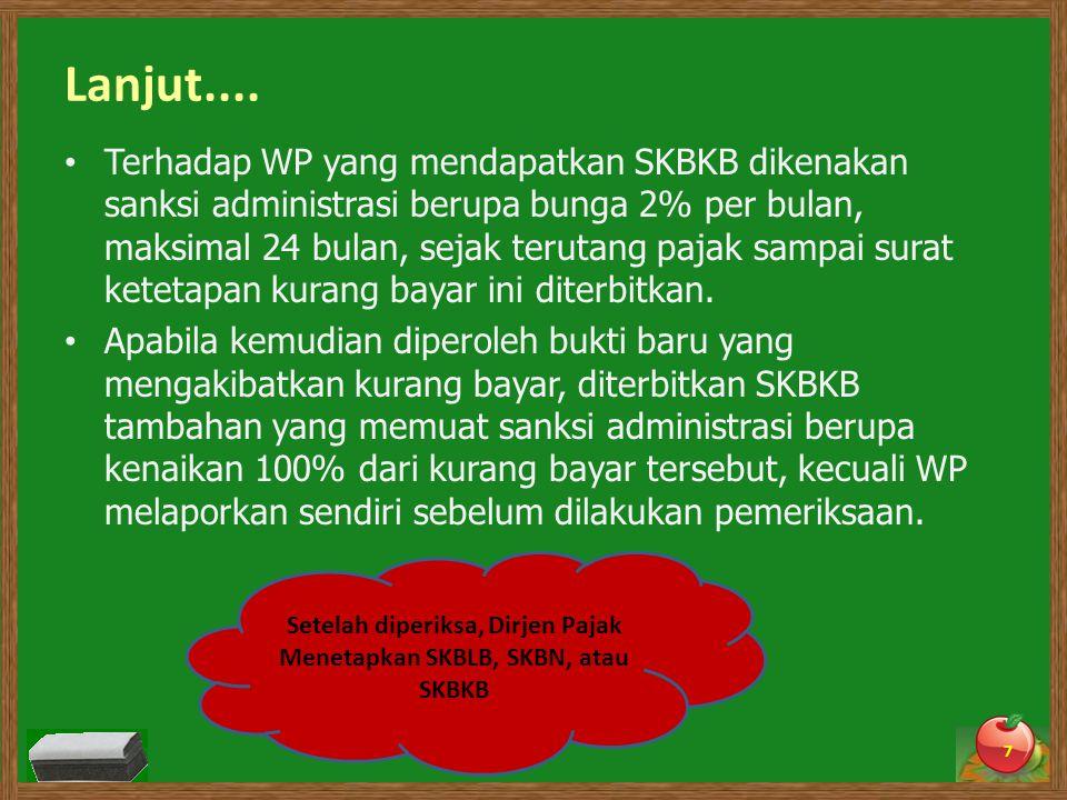 Lanjut.... Terhadap WP yang mendapatkan SKBKB dikenakan sanksi administrasi berupa bunga 2% per bulan, maksimal 24 bulan, sejak terutang pajak sampai
