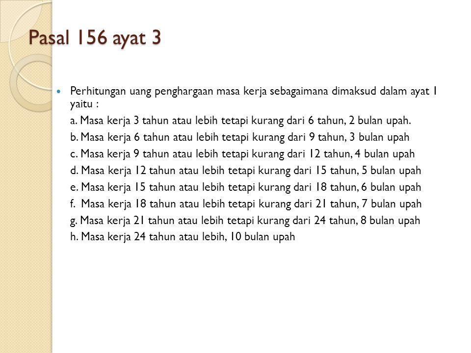 Pasal 156 ayat 3 Perhitungan uang penghargaan masa kerja sebagaimana dimaksud dalam ayat 1 yaitu : a. Masa kerja 3 tahun atau lebih tetapi kurang dari