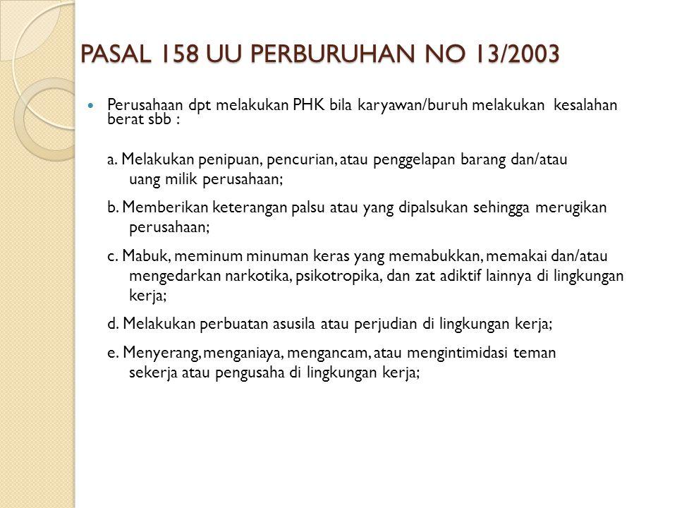 PASAL 158 UU PERBURUHAN NO 13/2003 Perusahaan dpt melakukan PHK bila karyawan/buruh melakukan kesalahan berat sbb : a. Melakukan penipuan, pencurian,