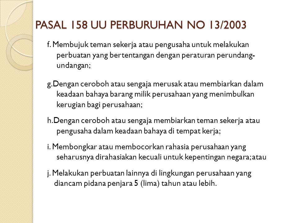 PASAL 158 UU PERBURUHAN NO 13/2003 f. Membujuk teman sekerja atau pengusaha untuk melakukan perbuatan yang bertentangan dengan peraturan perundang- un