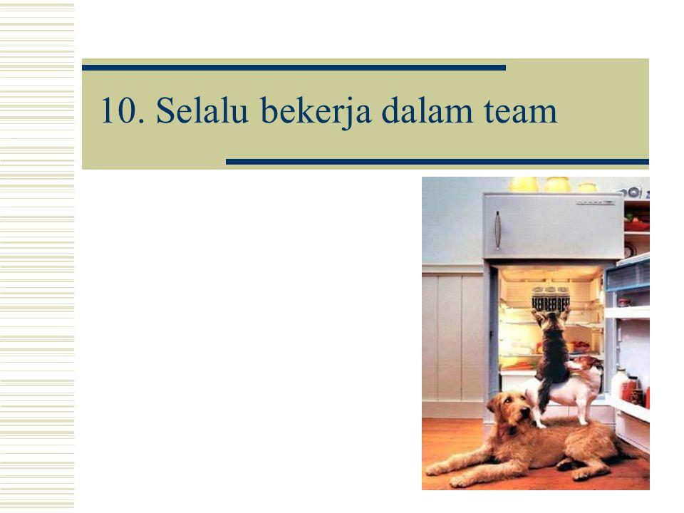 10. Selalu bekerja dalam team