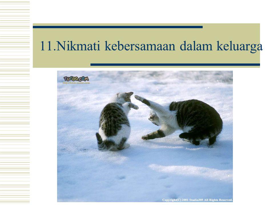 11.Nikmati kebersamaan dalam keluarga