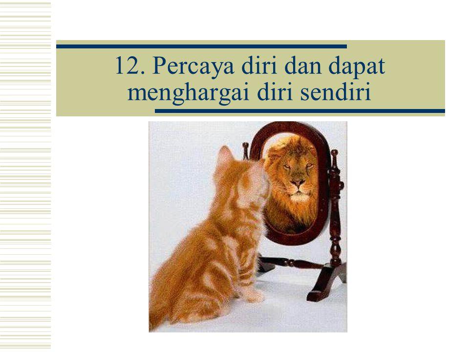 12. Percaya diri dan dapat menghargai diri sendiri