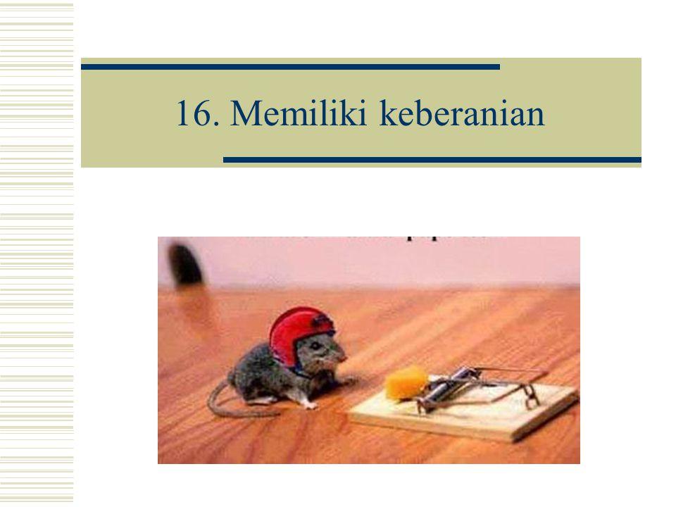 16. Memiliki keberanian