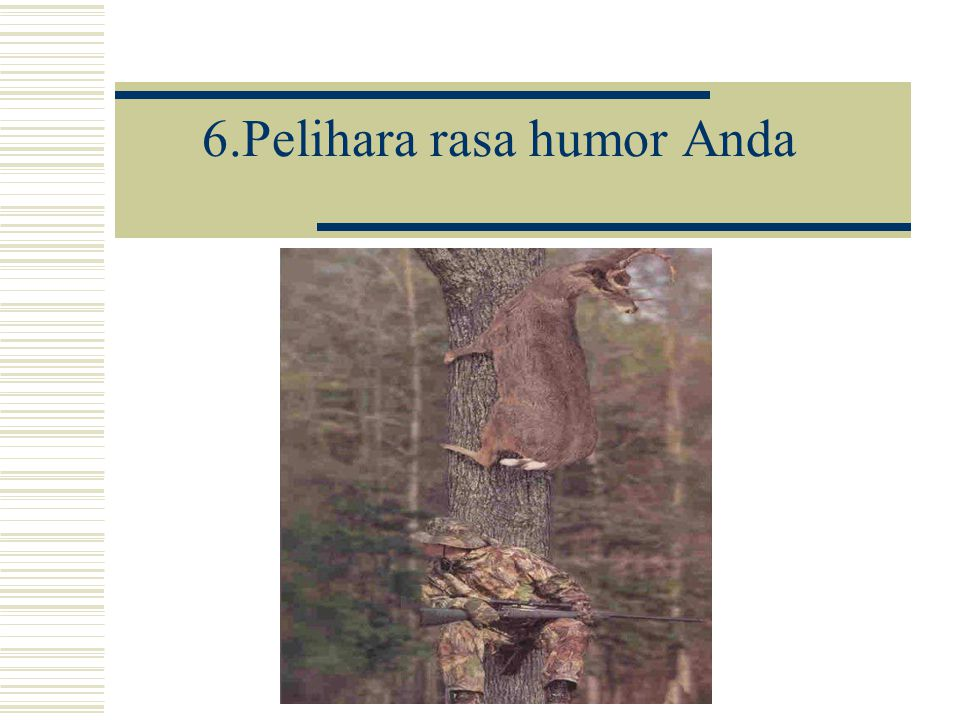 6.Pelihara rasa humor Anda
