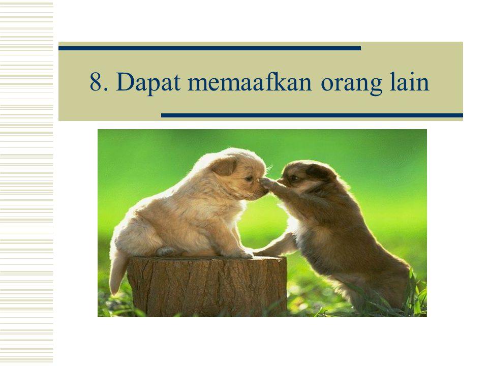8. Dapat memaafkan orang lain