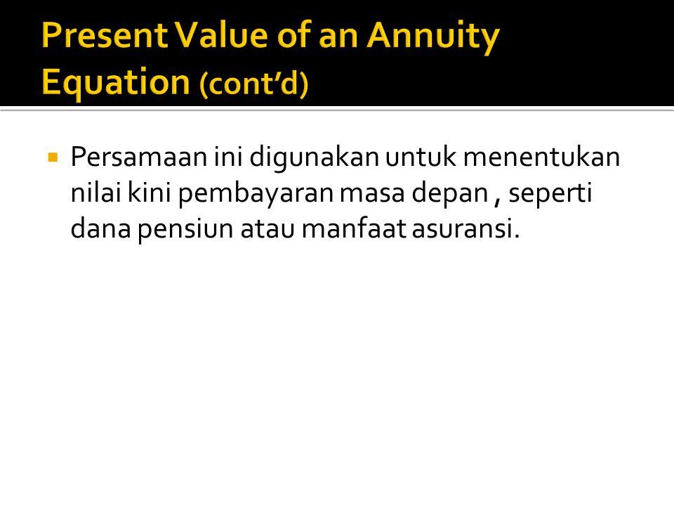  Persamaan ini digunakan untuk menentukan nilai kini pembayaran masa depan, seperti dana pensiun atau manfaat asuransi.