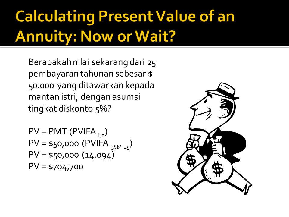 Berapakah nilai sekarang dari 25 pembayaran tahunan sebesar $ 50.000 yang ditawarkan kepada mantan istri, dengan asumsi tingkat diskonto 5%? PV = PMT