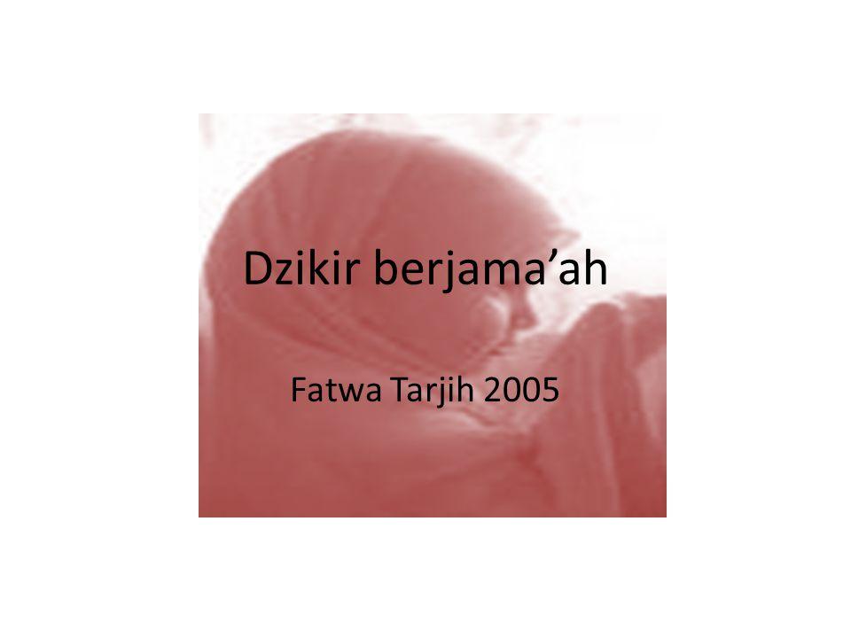 Dzikir berjama'ah Zikir berjamaah sudah lama berkembang dalam masyarakat kaum muslimin.