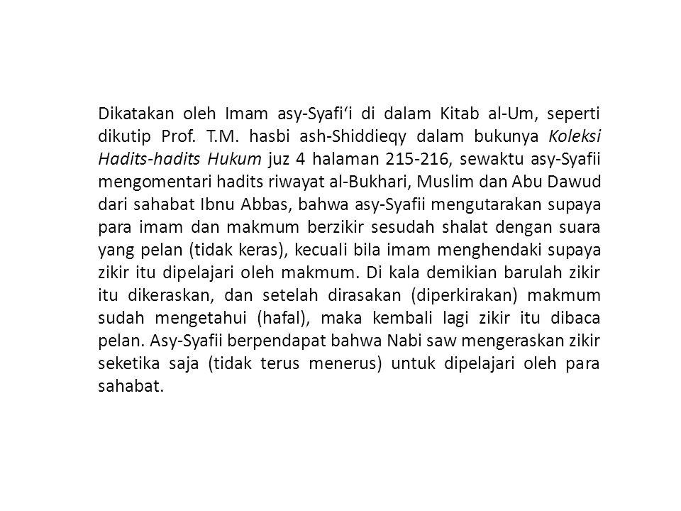 Dikatakan oleh Imam asy-Syafi'i di dalam Kitab al-Um, seperti dikutip Prof. T.M. hasbi ash-Shiddieqy dalam bukunya Koleksi Hadits-hadits Hukum juz 4 h