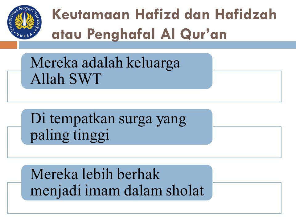 Keutamaan Hafizd dan Hafidzah atau Penghafal Al Qur'an Mereka adalah keluarga Allah SWT Di tempatkan surga yang paling tinggi Mereka lebih berhak menj