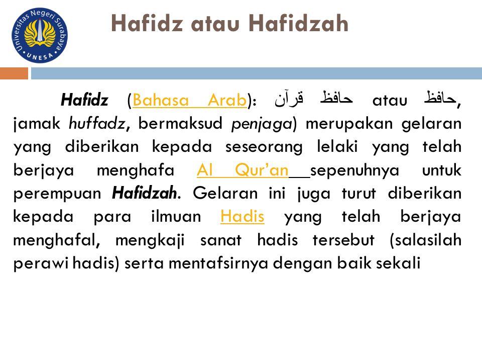 Hafidz atau Hafidzah Hafidz (Bahasa Arab): حافظ قرآن atau حافظ, jamak huffadz, bermaksud penjaga) merupakan gelaran yang diberikan kepada seseorang l