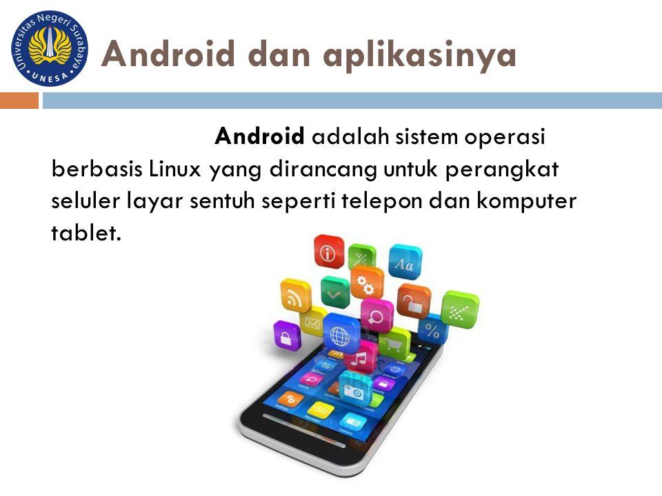 Android dan aplikasinya Android adalah sistem operasi berbasis Linux yang dirancang untuk perangkat seluler layar sentuh seperti telepon dan komputer