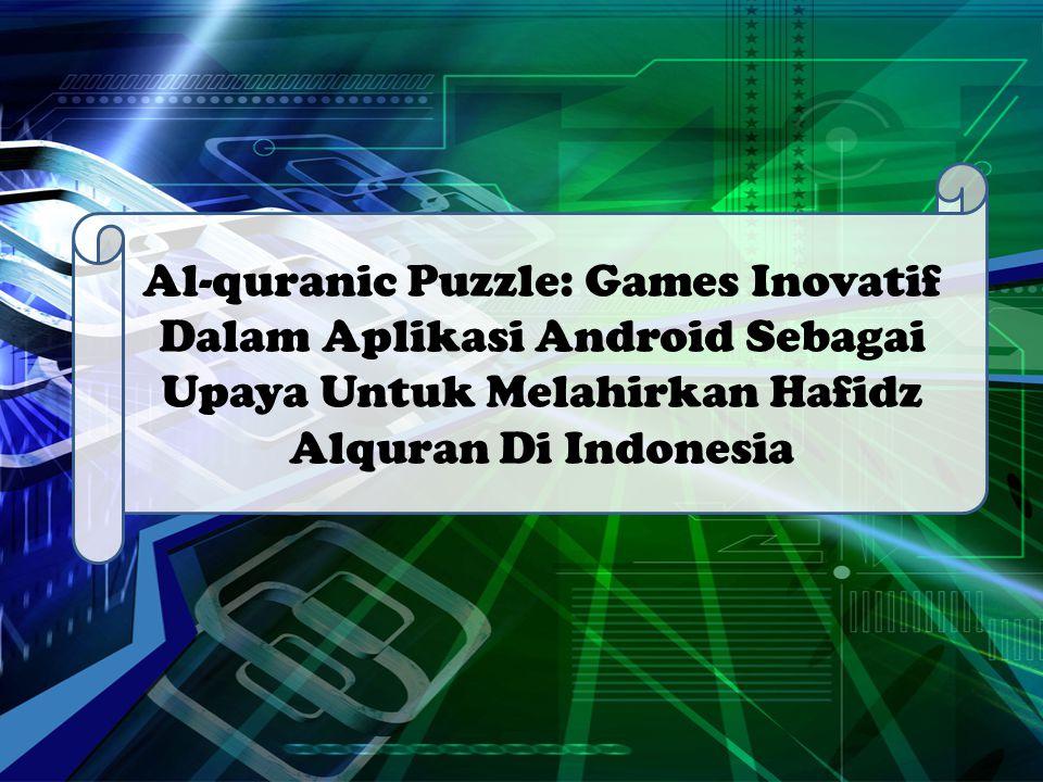 Latar Belakang Masalah Antusiasme masyarakat untuk menghafal Alquran meningkat Jumlah penghaf al Alquran di Indones ia terbany ak di dunia (30 ribu orang) Namun, Masyarakat Indonesia lebih tertarik untuk memainkan smartphone -nya( 52 juta pengguna aktif)